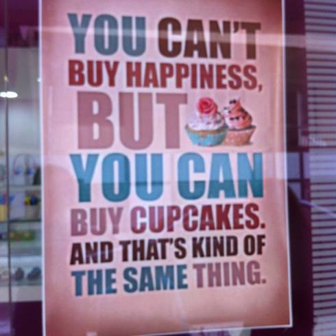 Who Needs Happiness When You've Got Cupcakes?